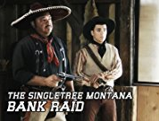 The Singletree Montana Bank Raid